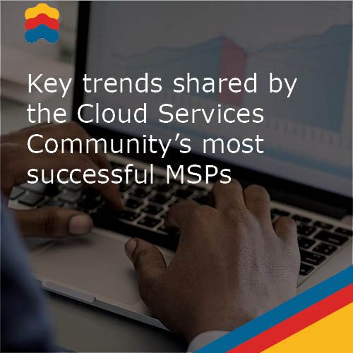 Key trends shared by the Cloud Services Community's most successful MSPs