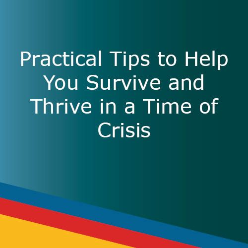 WEBINAR: Practical Tips to Help You Survive and Thrive in a Time of Crisis