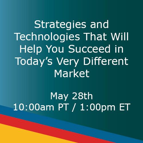 WEBINAR: Strategies and Technologies That Will Help You Succeed in Today's Very Different Market