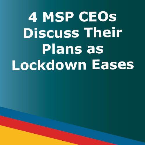 WEBINAR: 4 MSP CEOs Discuss Their Plans as Lockdown Eases