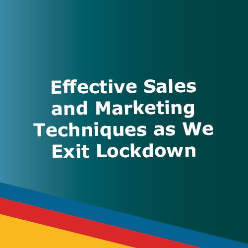 WEBINAR: Effective Sales and Marketing Techniques as We Exit Lockdown