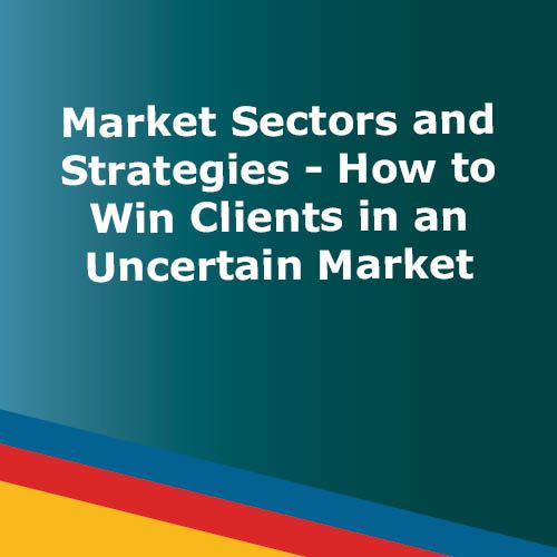 WEBINAR: Market Sectors and Strategies - How to Win Clients in an Uncertain Market