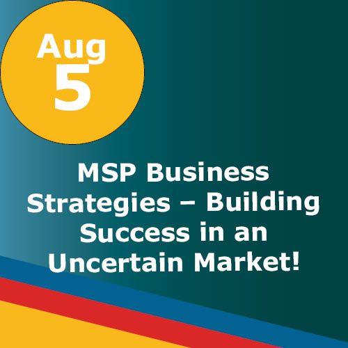 WEBINAR: MSP Business Strategies – Building Success in an Uncertain Market!